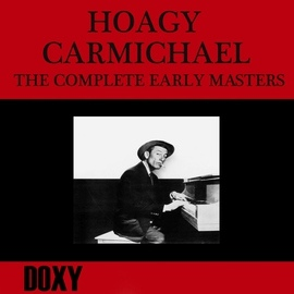 Hoagy Carmichael альбом The Complete Early Masters