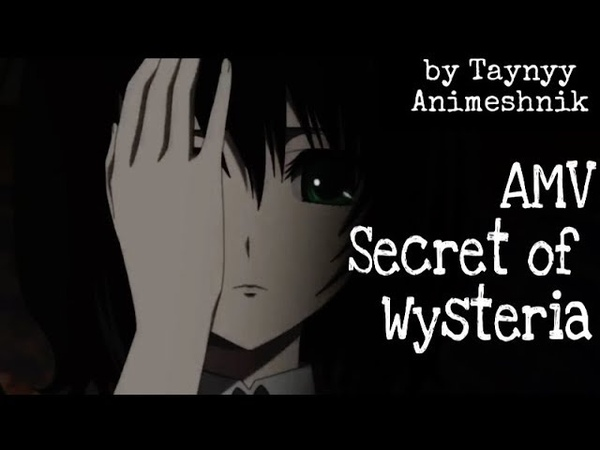 AMV Secret Of Wysteria by Taynyy Animeshnik