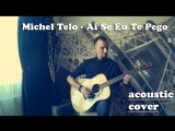 Michel Telo - Ai Se Eu Te Pego (acoustic cover by Sergey Poluhin)