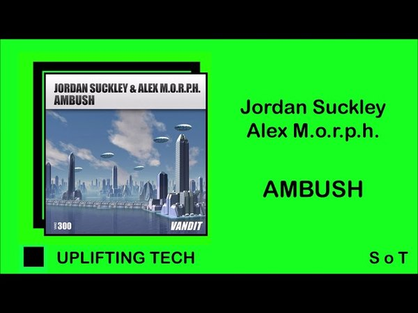 Jordan Suckley Alex M.O.R.P.H. - Ambush (Extended Mix) [VANDIT Records]
