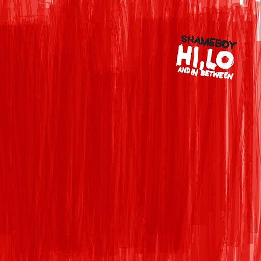 Shameboy альбом Hi, Lo and In Between