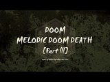 Doom Melodic Doom Death Metal Part III