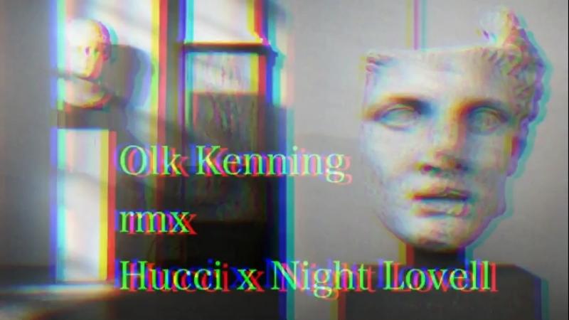 Olk Kenning rmx hucci x night Lovell