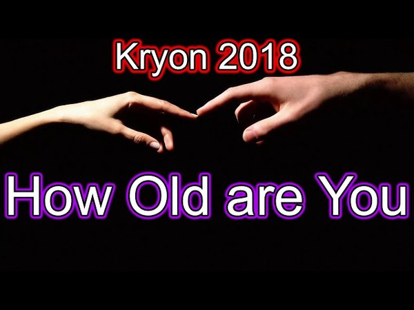 Kryon 2018 May How Old are you NEWEST