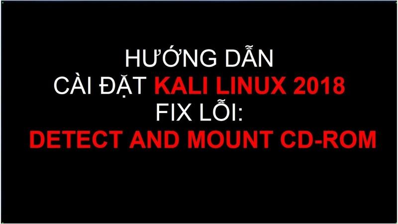 Detect and mount CD ROM Hướng dẫn sửa lỗi khi cài đặt Kali Linux
