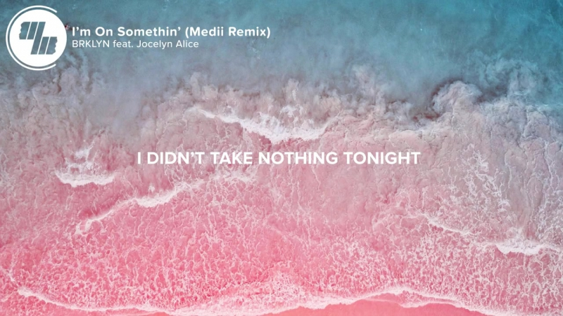 BRKLYN - I'm On Somethin' (Lyrics _ Lyric Video) Medii Remix, feat. Jocelyn Alic