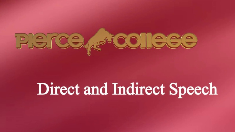 Direct and Indirect Speech PIERCE COLLEGE