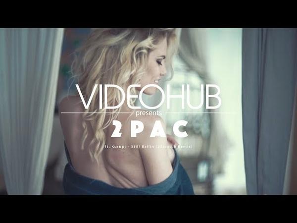 2Pac ft Kurupt Still Ballin 2Scratch Remix VideoHUB enjoybeauty