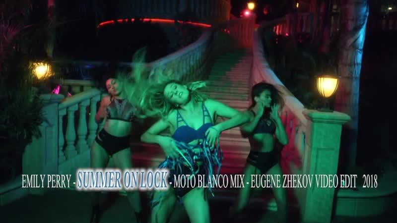 Emily Perry - Summer On Lock (Moto Blanco Mix) Eugene Zhekov Video Edit 2018