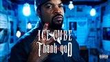 Ice Cube - Thank God (Explicit)