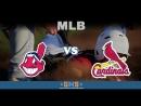 MLB 2018 Cleveland Indians vs St. Louis Cardinals