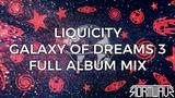 Liquicity - Galaxy Of Dreams 3 Full Album Mix