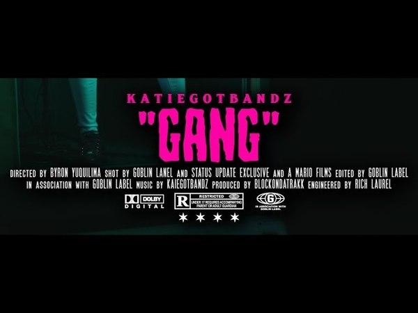 KatieGotBandz - Gang [Visual By Goblin Label]