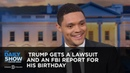 Trump Gets a Lawsuit and an FBI Report for His Birthday Between the Scenes The Daily Show