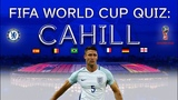 FIFA World Cup 2018 Quiz Chelsea's Cahill ready for your questions
