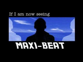 Maxi-Beat - If I am now seeing
