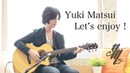 Let's enjoy! ~original song~(acoustic guitar solo) / Yuki Matsui