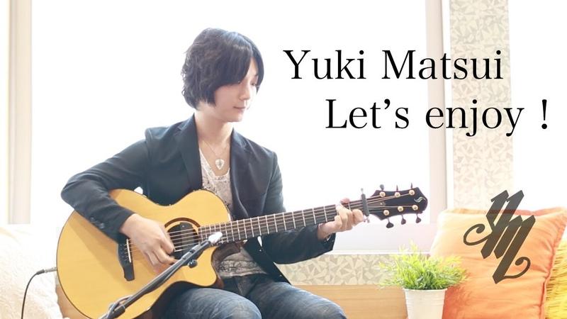 Let's enjoy! ~original song~(acoustic guitar solo) / Yuki Matsui