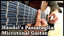 Handel's Passacaglia on Microtonal Guitar - Arr. David Russell