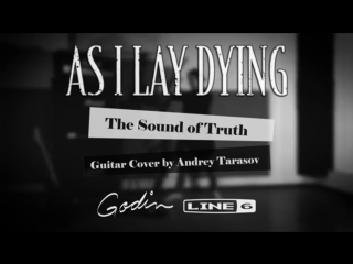 As I Lay Dying - The Sound of Truth (Guitar Cover by Andrey Tarasov)