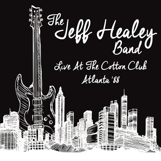 The Jeff Healey Band альбом Live at the Cotton Club, Atlanta '88