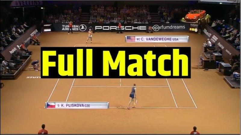 Coco Vandeweghe vs Karolina Pliskova Full Match HD - Final Porsche Grand Prix | Stuttgart Open 2018