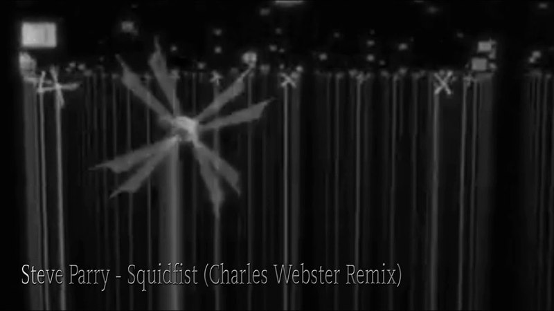 Steve Parry Squidfist Charles Webster Remix Selador