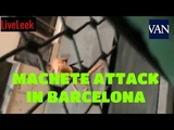 MACHETE ATTACK IN BARCELONA LiveLeek