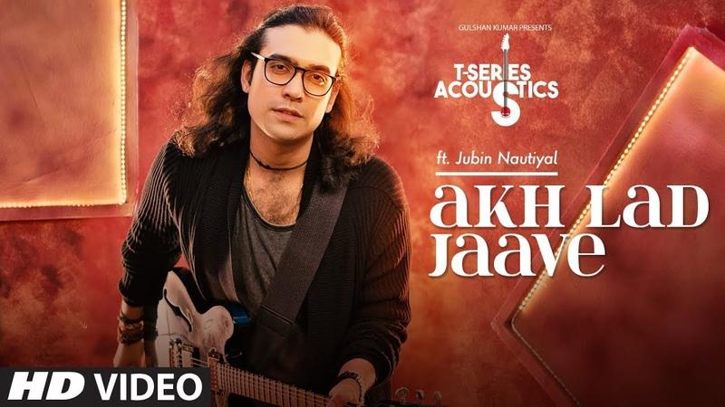 Akh Lad Jaa Song T-Series Acoustics JUBIN NAUTIYAL Loveyatri