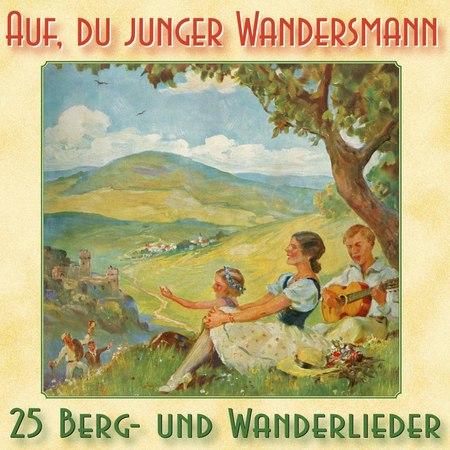 Various Artists - Auf, du junger Wandersmann - 25 Berg- und Wanderlieder (BT-Music) [Full Album]