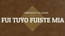 HERMANOS VILLAMAR- FUI TUYO FUISTE MIA