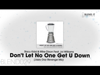 stacy kidd  ★  mike dixon  ★  joi williams  ★  don t  let  no  one  get  u  down  ★  jazzy day revenge mix