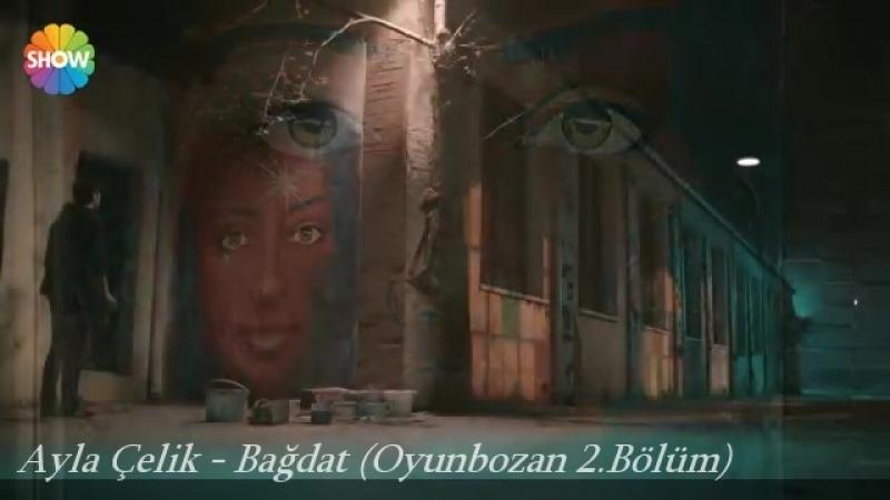 Ayla Çelik - Bağdat (Oyunbozan 2.Bölüm)