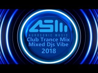 Djs Vibe - Club Trance Mix 2018 (Aurosonic)