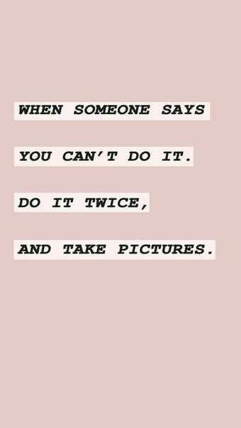 когда кто-то говорит, что вы не сможете сделать это. сделайте это дважды, и сфотографируйте.