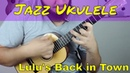 Jazz Ukulele - Lulu's Back in Town (Ukulele Cover) - Arr. Lyle Ritz