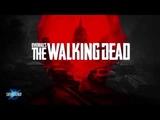 Overkill's The Walking Dead E3 2018 игровой трейлер озвученно posttruthstudio