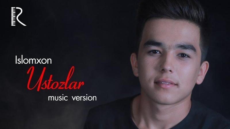 Islomxon - Ustozlar | Исломхон - Устозлар (music version)