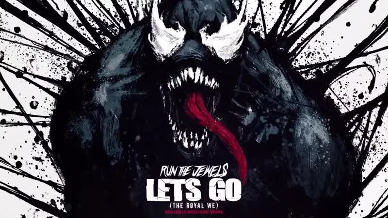 Run The Jewels - Lets Go (The Royal We) From Marvels Venom