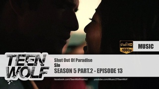 Slo - Shut Out Of Paradise | Teen Wolf 5x13 Music [HD]