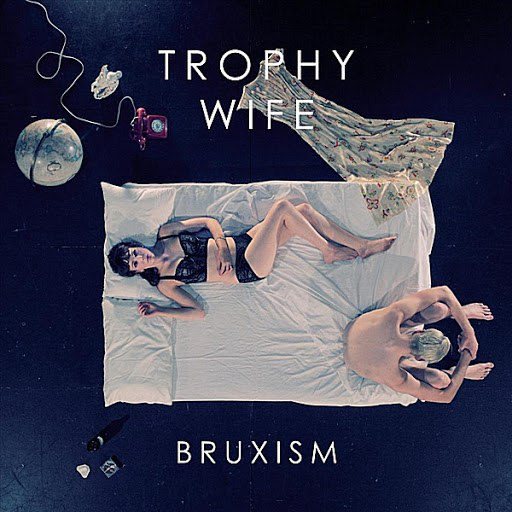 Trophy Wife альбом Bruxism