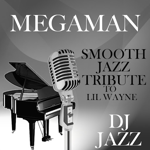Dj Jazz альбом MegaMan (Smooth Jazz Cover Tribute to Lil Wayne)
