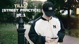 Tills - STREET PRACTICE pt.1