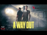 ► A Way Out {M*G* & Ratiniara} #4# → В поисках ответов! [i5/16GB/GTX1060]