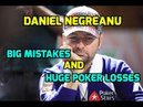 Daniel Negreanu - Big Mistakes and Huge Poker Losses