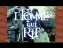 ЧЕЛОВЕК, КОТОРЫЙ СМЕЁТСЯ (1971) Homme qui rit, L. Франция
