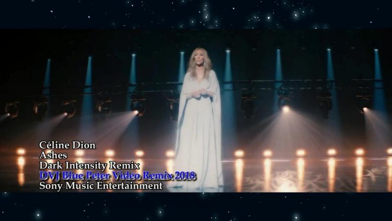 Céline Dion - Ashes (VERSION 2 Dark Intensity Remix DVJ Blue Peter Video Remix 2018)