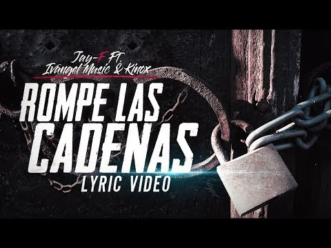 ROMPE LAS CADENAS ║ LYRIC VIDEO ║ JAY-F FT. IVANGEL MUSIC KINOX