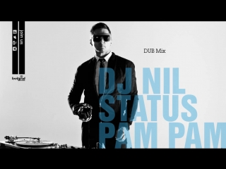 Dj Nil - Status Pam Pam (Dub Mix) - Official Audio Release