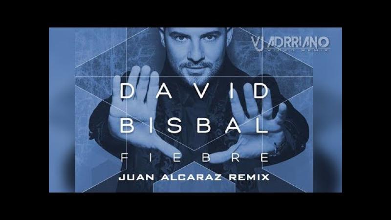 David Bisbal - Fiebre ( Juan Alcaraz Remix ) VJ Adrriano Video ReEdit